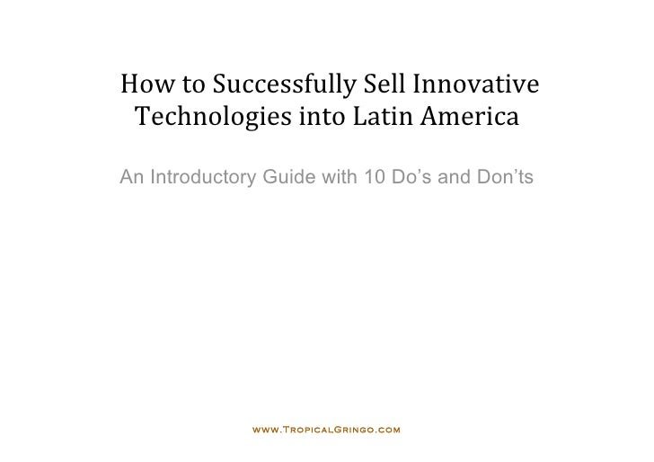 HowtoSuccessfullySellInnovative   TechnologiesintoLatinAmerica                    An Introductory Guide with 10...