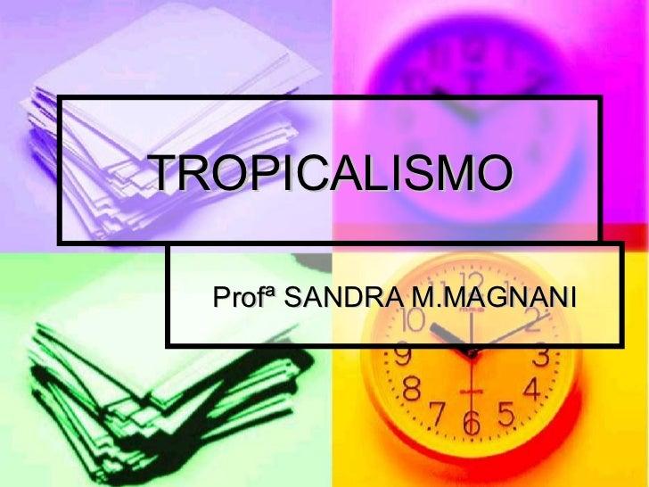 TROPICALISMO Profª SANDRA M.MAGNANI