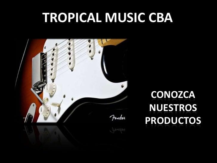 TROPICAL MUSIC CBA               CONOZCA               NUESTROS              PRODUCTOS