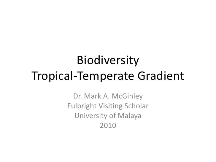 BiodiversityTropical-Temperate Gradient<br />Dr. Mark A. McGinley<br />Fulbright Visiting Scholar<br />University of Malay...