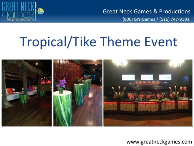 (800) GN-Games / (516) 747-9191www.greatneckgames.comGreat Neck Games & ProductionsTropical/Tike Theme Event