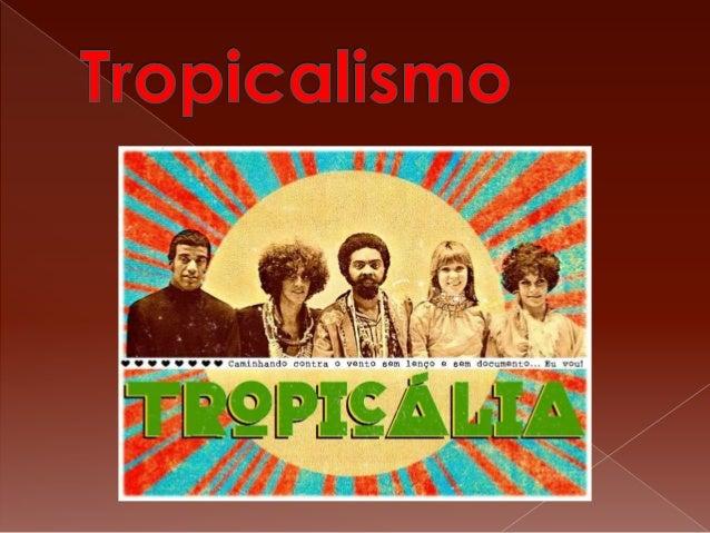  Tropicalismo ou Tropicália foi  um movimento cultural brasileiro que  surgiu sob a influência das correntes  artísticas ...
