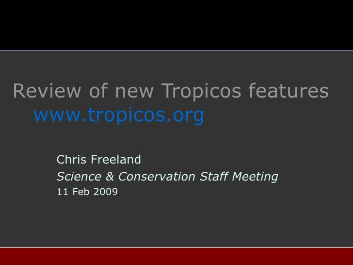 Review of new Tropicos features    www.tropicos.org Chris Freeland Science & Conservation Staff Meeting 11 Feb 2009