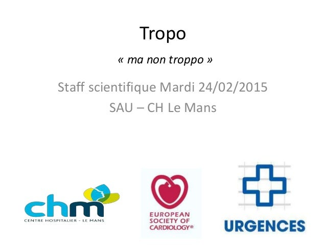 Tropo « ma non troppo » Staff scientifique Mardi 24/02/2015 SAU – CH Le Mans