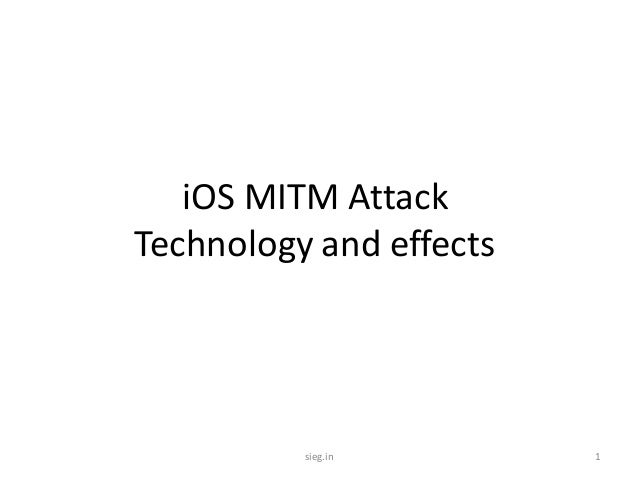iOS MITM AttackTechnology and effects          sieg.in        1