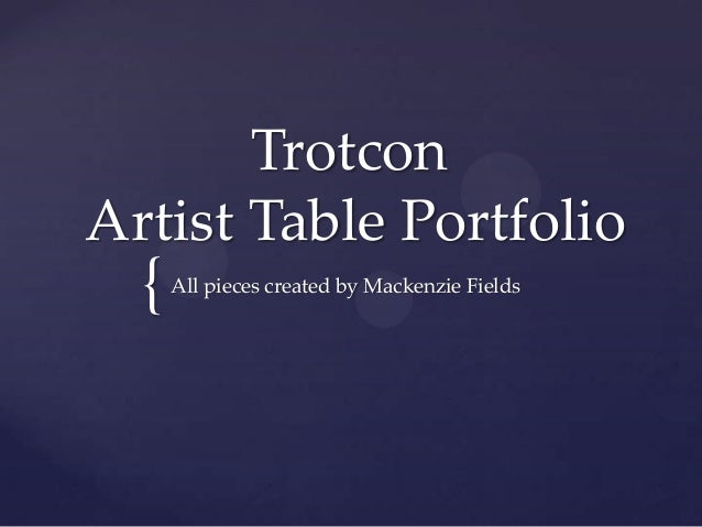 TrotconArtist Table Portfolio  {   All pieces created by Mackenzie Fields