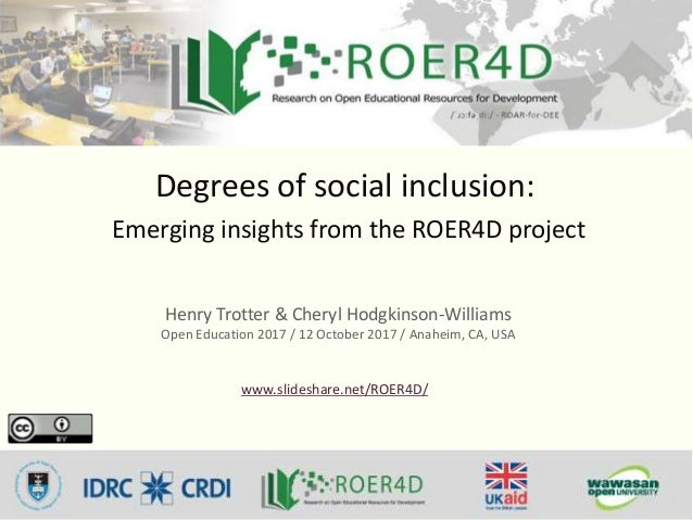 Degrees of social inclusion: Emerging insights from the ROER4D project Henry Trotter & Cheryl Hodgkinson-Williams Open Edu...