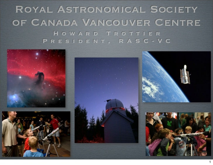 Royal Astronomical Societyof Canada Vancouver Centre       H o w a r d T r o t t i e r    P r e s i d e n t , R A S C - V ...