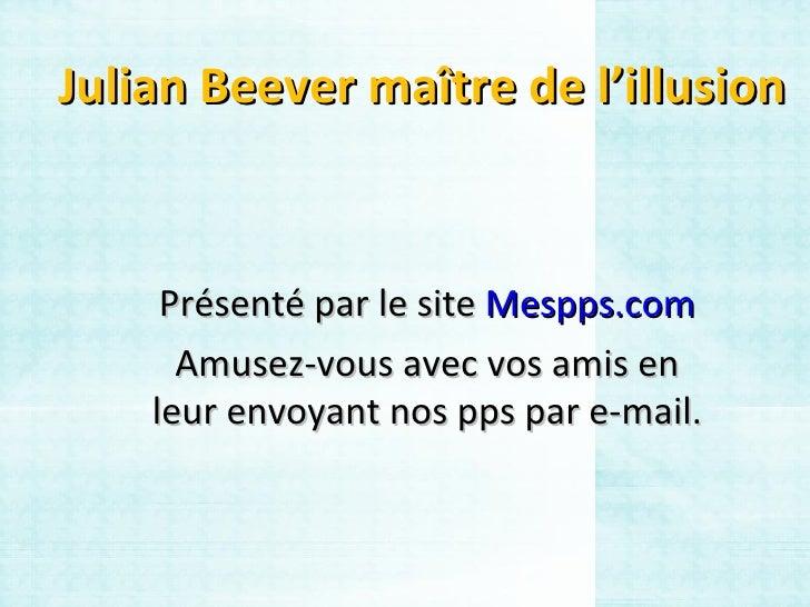 Julian Beever maître de l'illusion Présenté par le site  Mespps.com Amusez-vous avec vos amis en leur envoyant nos pps par...