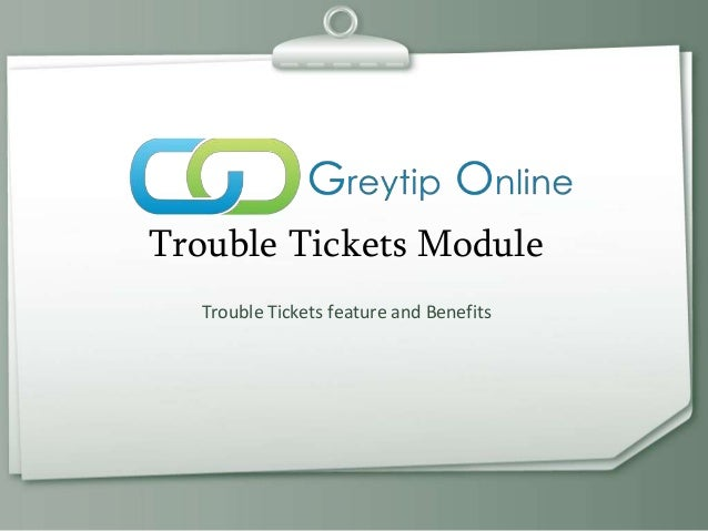 Trouble Tickets Module Trouble Tickets feature and Benefits