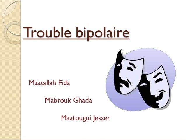 Trouble bipolaireMaatallah Fida     Mabrouk Ghada          Maatougui Jesser