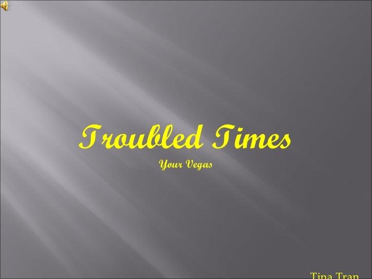 Troubled Times Your Vegas Tina Tran