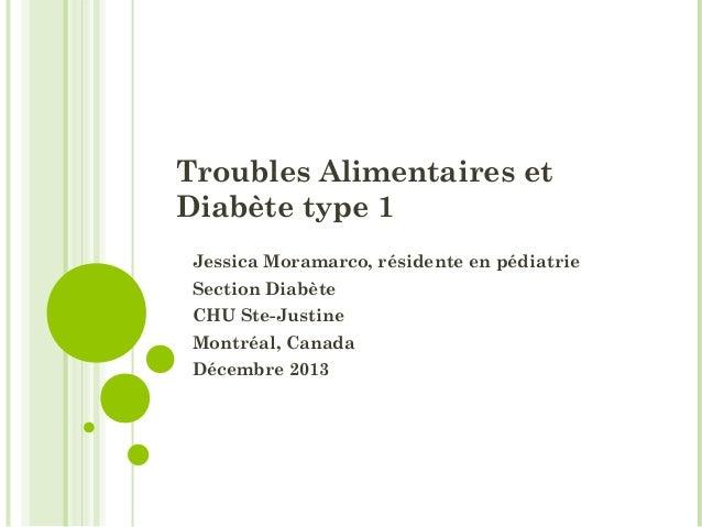 Troubles Alimentaires et Diabète type 1 Jessica Moramarco, résidente en pédiatrie Section Diabète CHU Ste-Justine Montréal...
