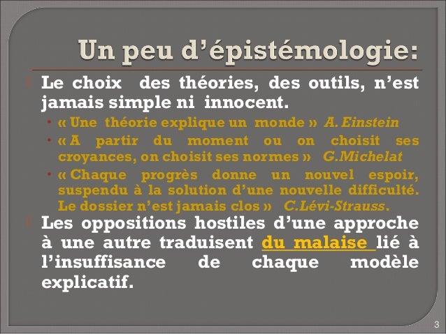    Le choix des théories, des outils, n'est    jamais simple ni innocent.    • «Une théorie explique un monde» A. Einst...