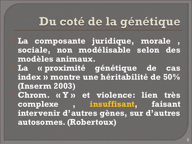    La composante juridique, morale ,    sociale, non modélisable selon des    modèles animaux.   La «proximité génétiqu...