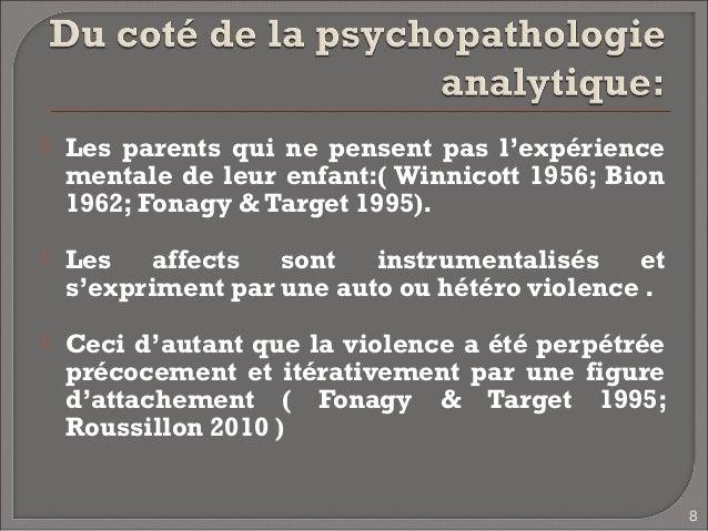    Les parents qui ne pensent pas l'expérience    mentale de leur enfant:( Winnicott 1956; Bion    1962; Fonagy & Target ...