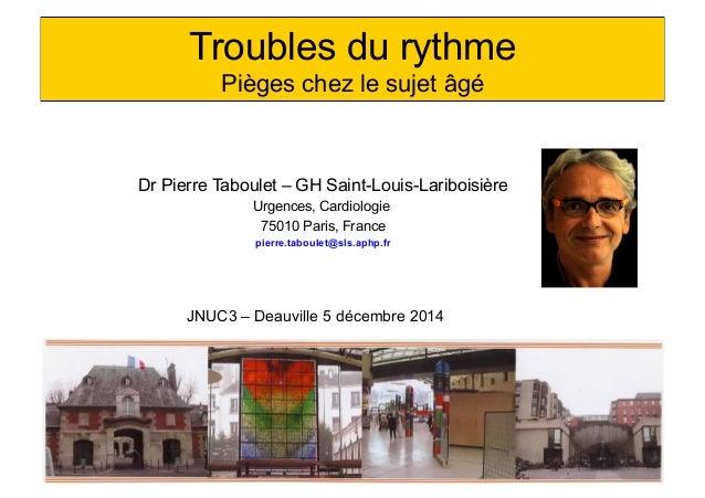 Troubles du rythme  Pièges chez le sujet âgé  Dr Pierre Taboulet – GH Saint-Louis-Lariboisière  Urgences, Cardiologie  750...