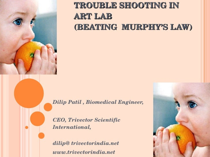 TROUBLE SHOOTING IN ART LAB  (BEATING  MURPHY'S LAW)   Dilip Patil , Biomedical Engineer,  CEO, Trivector Scientific Inte...