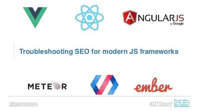 @patrickstox #DTDconf Troubleshooting SEO for modern JS frameworks