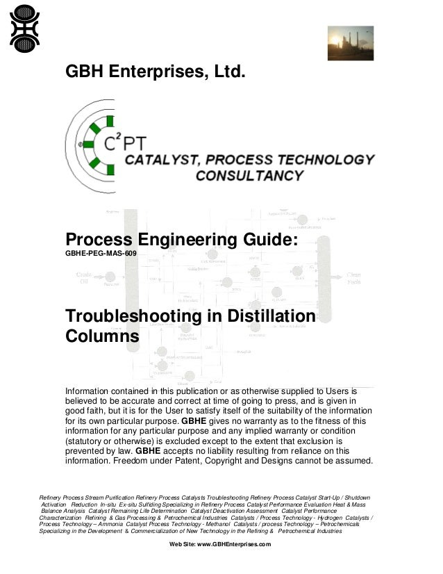 GBH Enterprises, Ltd.  Process Engineering Guide: GBHE-PEG-MAS-609  Troubleshooting in Distillation Columns Information co...