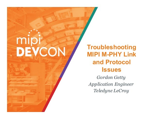 Troubleshooting MIPI M-PHY Link and Protocol Issues Gordon Getty Application Engineer Teledyne LeCroy
