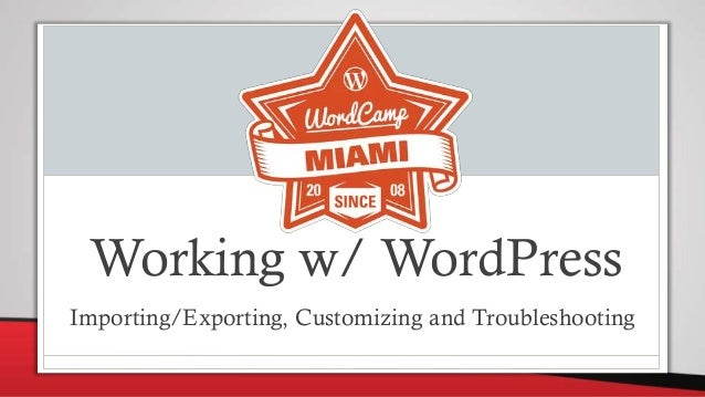 Working w/ WordPress Importing/Exporting, Customizing and Troubleshooting