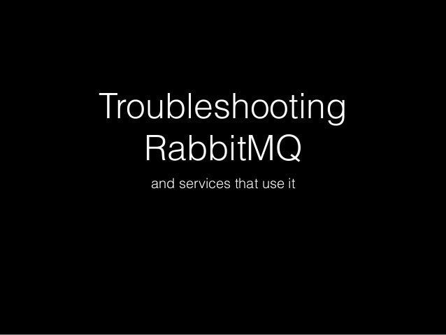 Troubleshooting RabbitMQ and services that use it