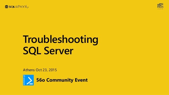 C H A P T E R Troubleshooting SQL Server Athens Oct 23, 2015