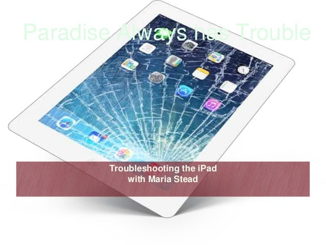 Paradise Always has Trouble Troubleshooting the iPad with Maria Stead