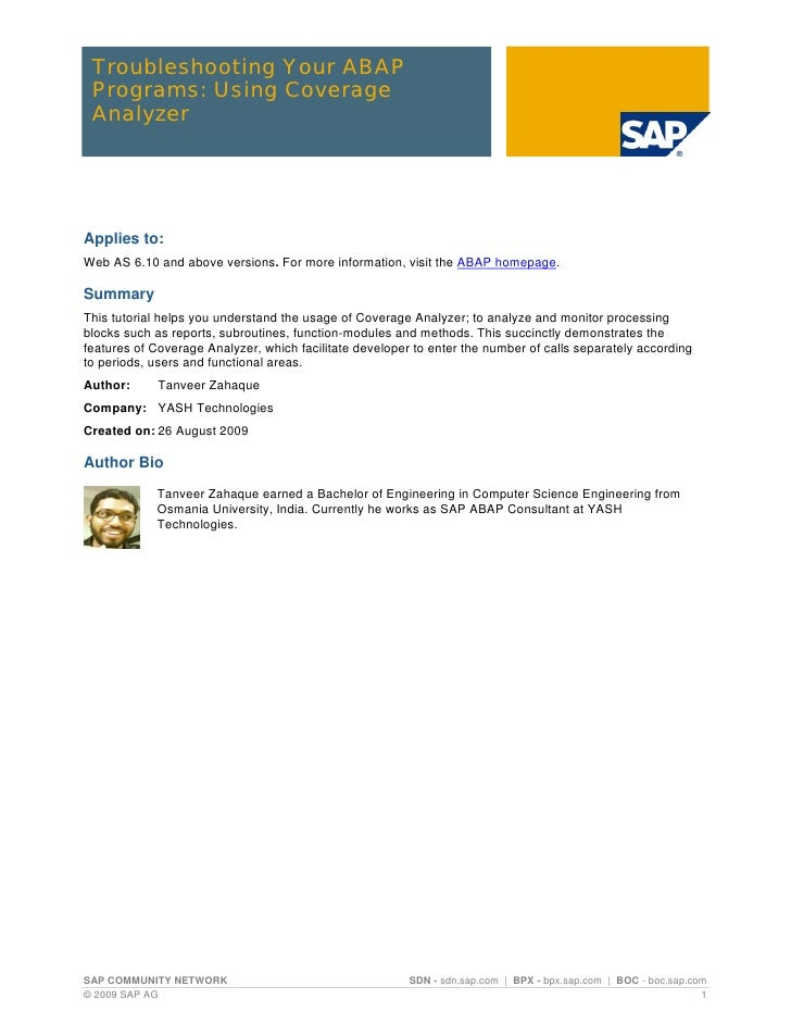 Troubleshooting Your ABAP  Programs: Using Coverage  Analyzer     Applies to: Web AS 6.10 and above versions. For more inf...