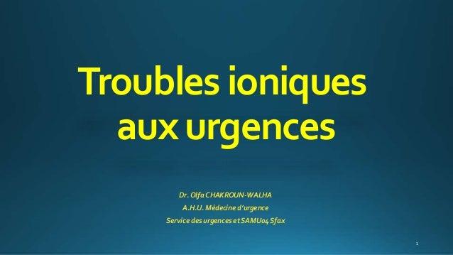 Troublesioniques auxurgences Dr. Olfa CHAKROUN-WALHA A.H.U. Médecine d'urgence Service des urgences et SAMU04 Sfax