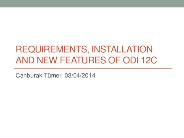 REQUIREMENTS, INSTALLATION AND NEW FEATURES OF ODI 12C Canburak Tümer, 03/04/2014