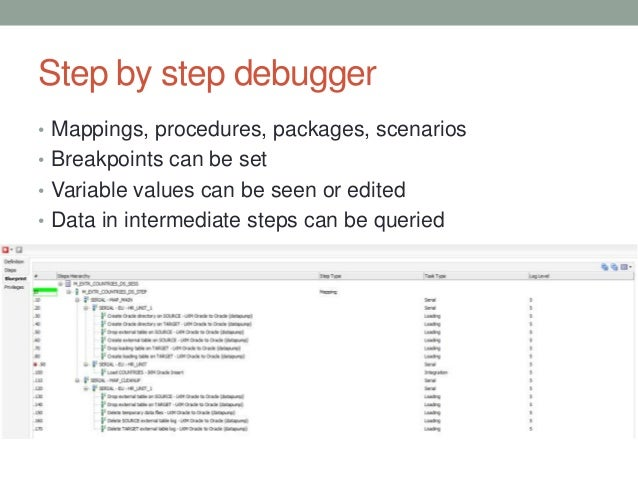 Step by step debugger • Mappings, procedures, packages, scenarios • Breakpoints can be set • Variable values can be seen o...