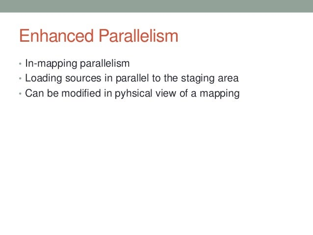Enhanced Parallelism • In-mapping parallelism • Loading sources in parallel to the staging area • Can be modified in pyhsi...