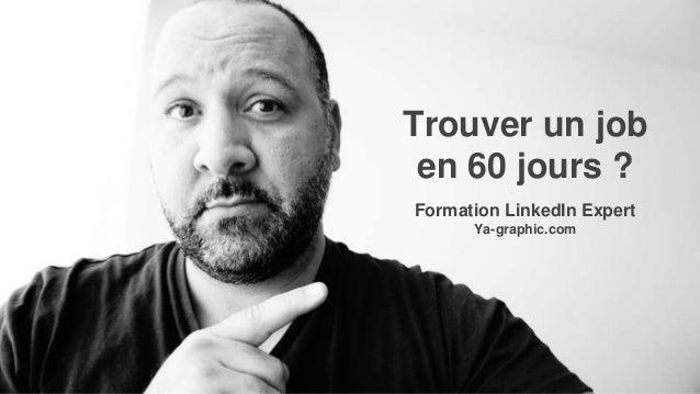Trouver un job en 60 jours ? Formation LinkedIn Expert Ya-graphic.com