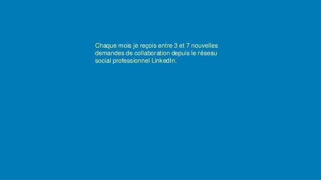 Chaque mois je re�ois entre 3 et 7 nouvelles demandes de collaboration depuis le r�seau social professionnel LinkedIn.
