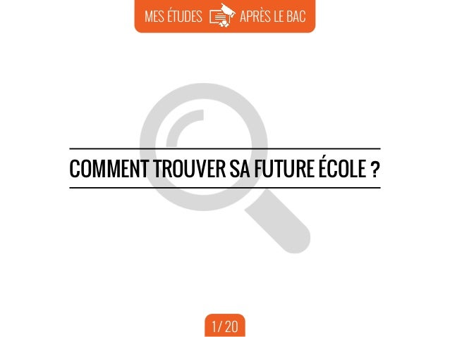 1 APRÈS LE BACMES ÉTUDES COMMENT TROUVER SA FUTURE ÉCOLE ? 1 / 20