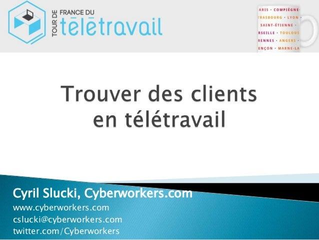 Cyril Slucki, Cyberworkers.comwww.cyberworkers.comcslucki@cyberworkers.comtwitter.com/Cyberworkers