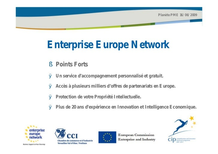 Planète PME 16/06/2009Enterprise Europe Network§ Points FortsØ Un service d'accompagnement personnalisé et gratuit.Ø Accès...