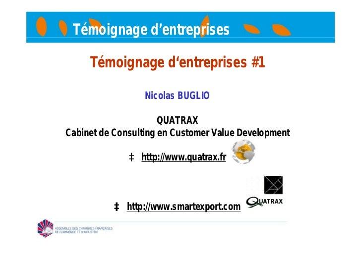 Témoignage d'entreprises     Témoignage d'entreprises #1                  Nicolas BUGLIO                      QUATRAXCabin...