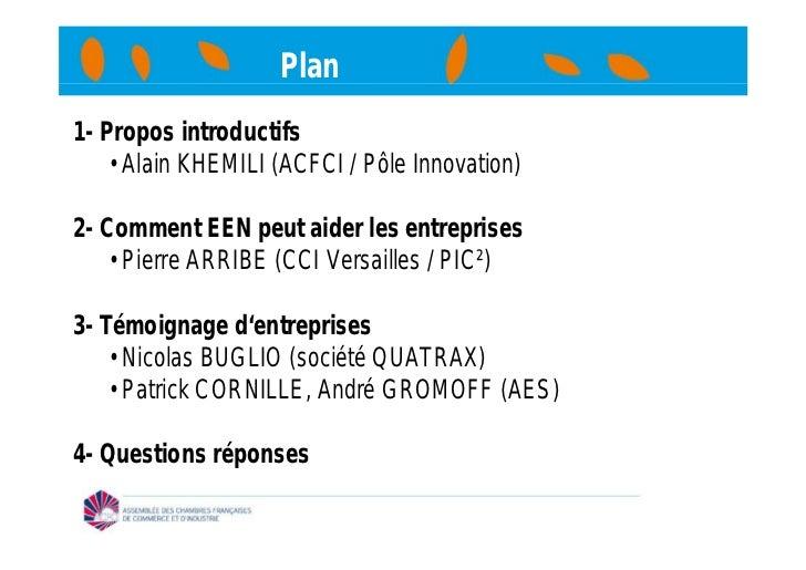 Plan1- Propos introductifs    • Alain KHEMILI (ACFCI / Pôle Innovation)2- Comment EEN peut aider les entreprises    • Pier...
