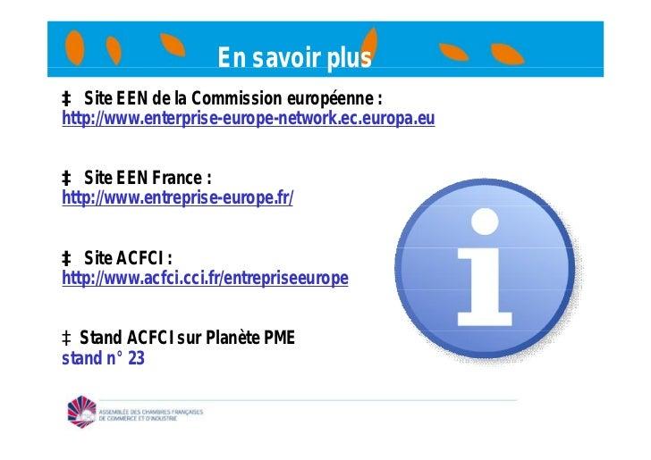 En savoir plusà Site EEN de la Commission européenne :http://www.enterprise-europe-network.ec.europa.euà Site EEN France :...