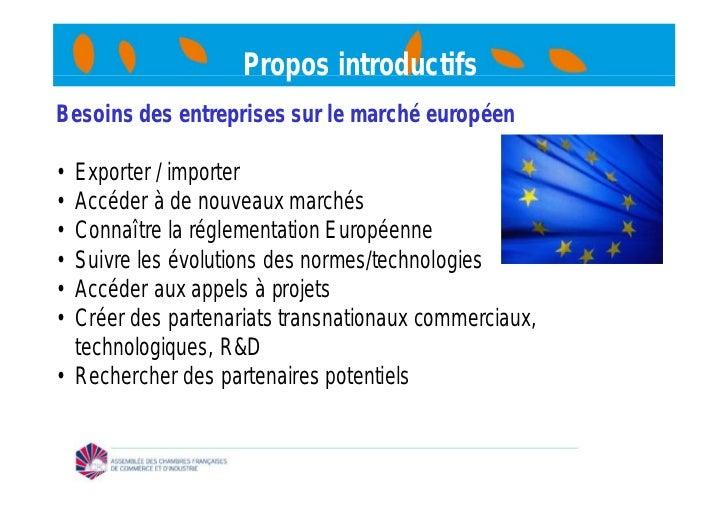 Propos introductifsBesoins des entreprises sur le marché européen• Exporter / importer• Accéder à de nouveaux marchés• Con...