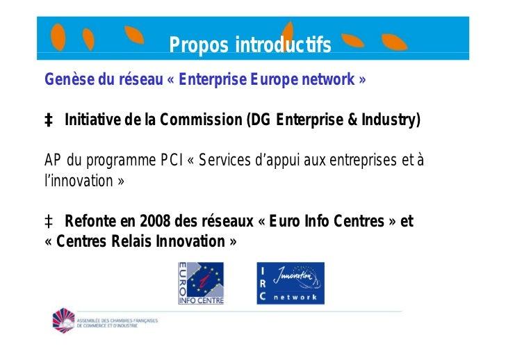 Propos introductifsGenèse du réseau « Enterprise Europe network »à Initiative de la Commission (DG Enterprise & Industry)A...