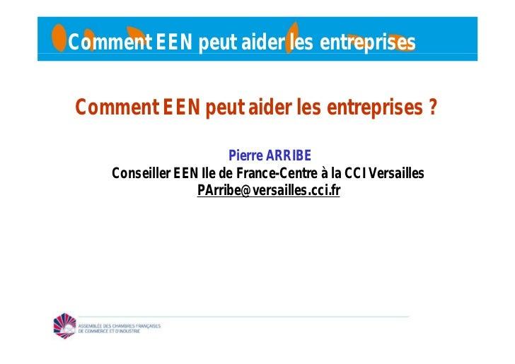 Comment EEN peut aider les entreprisesComment EEN peut aider les entreprises ?                        Pierre ARRIBE    Con...