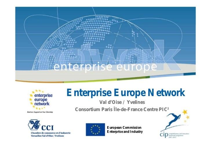 Enterprise Europe Network           Val d'Oise / Yvelines Consortium Paris Île-de-France Centre PIC²               Europea...