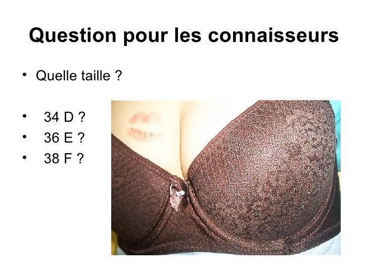 Question pour les connaisseurs <ul><li>Quelle taille ? </li></ul><ul><li>34 D ? </li></ul><ul><li>36 E ? </li></ul><ul><li...