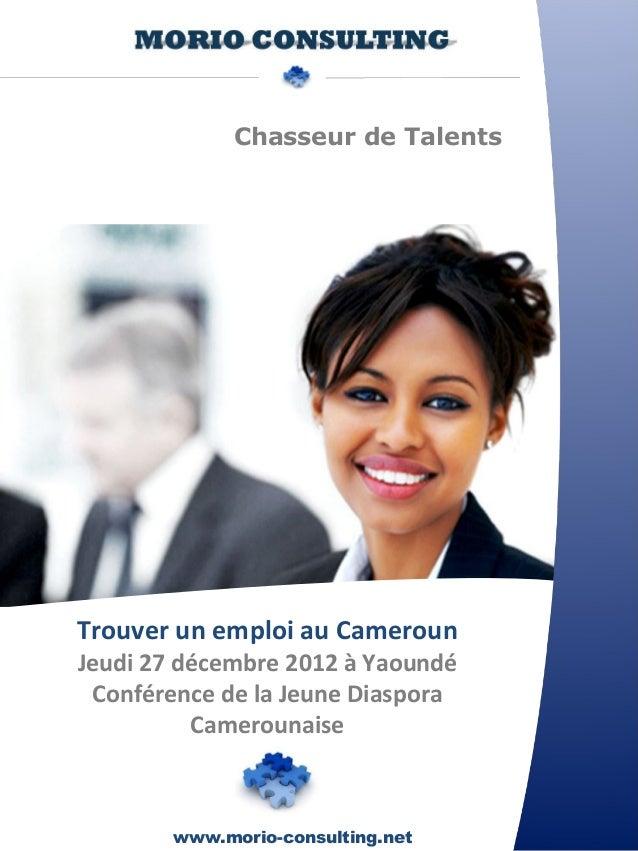 Chasseur de TalentsTrouver un emploi au CamerounJeudi 27 décembre 2012 à Yaoundé Conférence de la Jeune Diaspora          ...