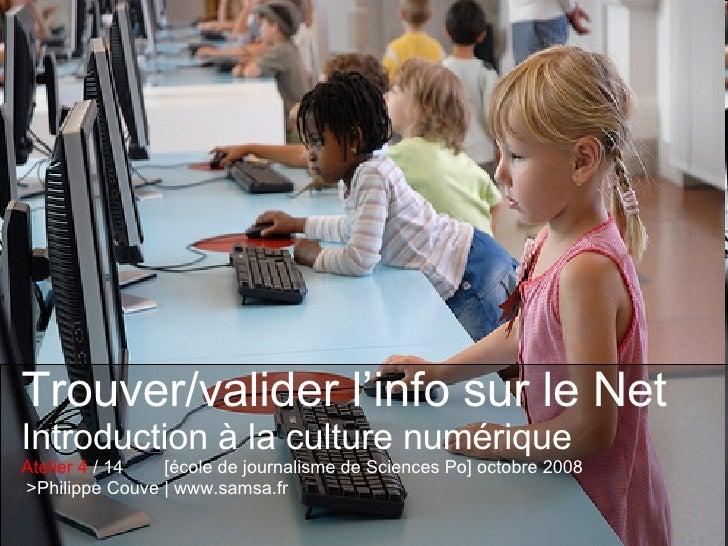 Trouver/valider l'info sur le Net Introduction à la culture numérique Atelier 4  / 14  [école de journalisme de Sciences P...