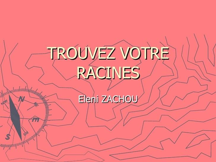 TROUVEZ VOTRE RACINES Eleni ZACHOU